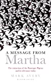 Mark Avery A Message from Martha: The Extinction of the Passenger Pigeon and its Relevance Today (Natural History Narratives) (Bloomsbury Nature Writing)