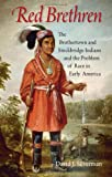 img - for Red Brethren: The Brothertown and Stockbridge Indians and the Problem of Race in Early America book / textbook / text book