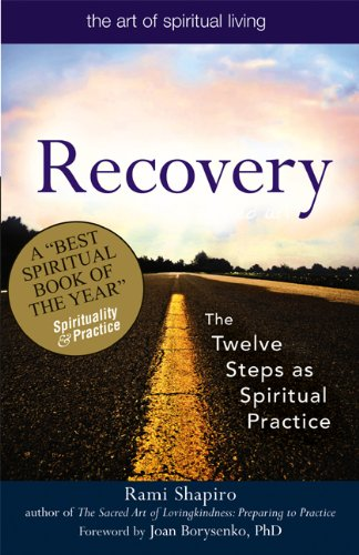 Recovery--the Sacred Art: The Twelve Steps As Spiritual Practice (Art of Spiritual Living)