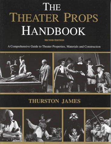 The Theatre Props Handbook A Comprehensive Guide to Theater Properties Materials and Construction088738370X