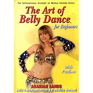 The Art of Belly Dance, for Beginners: Arabian Sands Belly Dance Instruction and Flexibility Workout