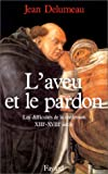 L'aveu et le pardon: Les difficultes de la confession, XIIIe-XVIIIe siecle (Nouvelles etudes historiques) (French Edition) (2213024650) by Delumeau, Jean