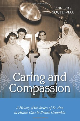 Caring and Compassion: A History of the Sisters of St. Ann in Health Care in British Columbia