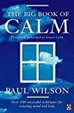 The Big Book of Calm: Over 100 Successful Techniques for Relaxing Mind and Body (0140282378) by Wilson, Paul