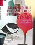 echange, troc Caroline Bourgeois - Aujourd'hui plus qu'hier et moins que demain - 59 designers réunis par la passion de Didier et Clémence Krzentowski
