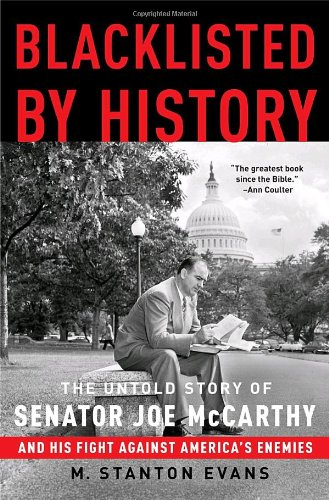 Blacklisted by History: The Untold Story of Senator Joe McCarthy and His Fight Against America's Enemies: M. Stanton Evans: 9781400081066: Amazon.com: Books