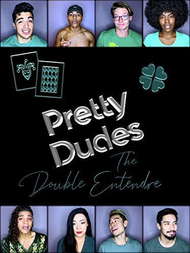 Pretty Dudes: The Double Entendre