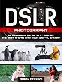 DSLR Photography: 55 Beginners Secrets To Making The Best Shots With Your Digital Camera (DSLR Photography, dslr photography for beginners, dslr photography free)