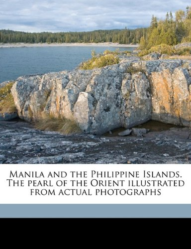 Manila and the Philippine Islands. the Pearl of the Orient Illustrated from Actual Photographs