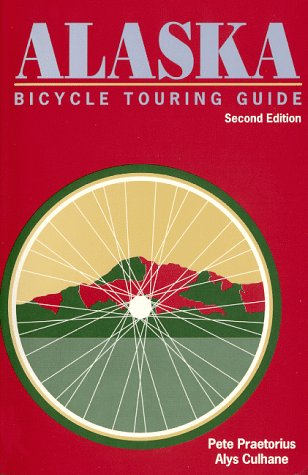 Alaska Bicycle Touring Guide: Including Parts of the Yukon Territory and Northwest Territories