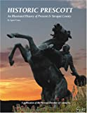 Historic Prescott: An Illustrated History of Prescott & Yavapai County