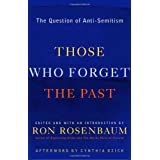 Those Who Forget the Past: The Question of Anti-Semitismby Ron Rosenbaum