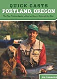 img - for Quick Casts: Portland, Oregon: The Top Fishing Spots within an Hour's Drive of the City (Fishing Series) book / textbook / text book