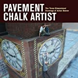 Pavement Chalk Artist: The Three-Dimensional Drawings of Julian Beever Hardcover - October 14, 2010