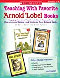 Teaching with Favorite Arnold Lobel Books: Engaging Activities That Teach About Theme, Plot, Character, and Setting—and Celebrate These Beloved Books