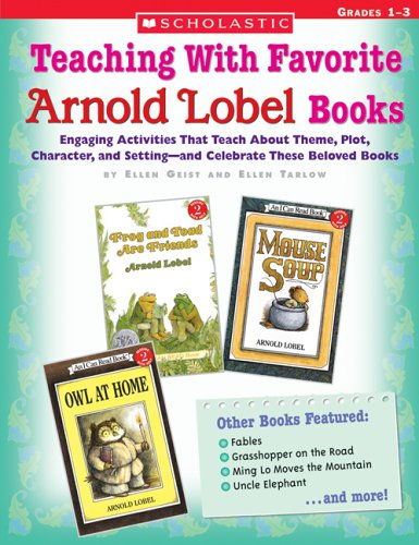 Teaching With Favorite Arnold Lobel Books: Engaging Activities That Teach About Theme, Plot, Character, and Setting—an