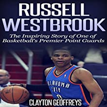 Russell Westbrook: The Inspiring Story of One of Basketball's Premier Point Guards (       UNABRIDGED) by Clayton Geoffreys Narrated by Dave Wright