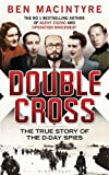 Double Cross: The True Story of the D-Day Spies Ben Macintyre