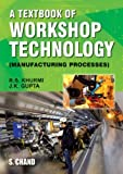 A Textbook of Workshop Technology: Manufacturing Processes (812190868X) by Khurmi, R. S.
