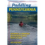Paddling Pennsylvania: Kayaking & Canoeing the Keystone State's Rivers & Lakes