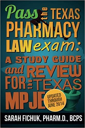 Pass the Texas Pharmacy Law Exam:  A Study Guide and Review for the Texas MPJE