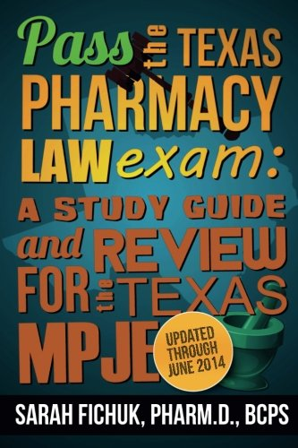 Pass the Texas Pharmacy Law Exam:  A Study Guide and Review for the Texas MPJE PDF