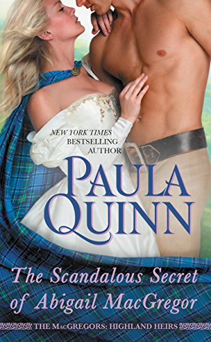 Paula Quinn - The Scandalous Secret of Abigail MacGregor (The MacGregors: Highland Heirs)