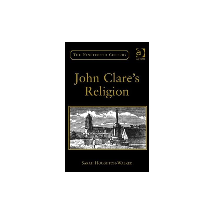 John Clares Religion (The Nineteenth Century Series)