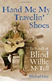 Hand Me My Travelin' Shoes: In Search of Blind Willie McTell (1556529759) by Gray, Michael