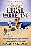 Great Legal Marketing: How Smart Lawyers Think, Behave and Market to Get More Clients, Make More Money, and Still Get Home in Time for Dinner