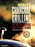 WEBERS CHARCOAL GRILLING : THE ART OF COOKING WITH LIVE FIRE
