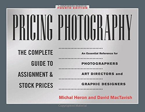 Pricing Photography: The Complete Guide to Assignment and Stock Prices, by Michal Heron, David MacTavish
