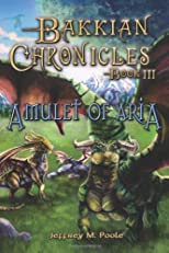 Bakkian Chronicles, Book III - Amulet of Aria (Volume 3)