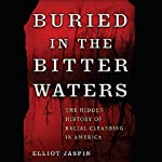 Buried in the Bitter Waters: The Hidden History of Racial Cleansing in America | Elliot Jaspin