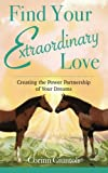img - for Find Your Extraordinary Love: Creating the Power Partnership of Your Dreams book / textbook / text book