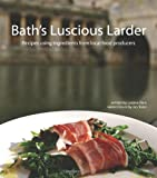 img - for Bath's Lucious Larder: Recipes Using Ingredients from Local Food Producers book / textbook / text book