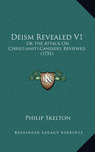 Deism Revealed V1: Or the Attack on Christianity, Candidly Reviewed (1751)