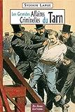 echange, troc Sylvain Larue - Les grandes affaires criminelles du Tarn