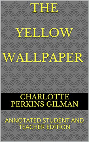 The Yellow Wallpaper Annotated Student and Teacher Edition