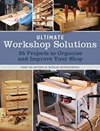 Ultimate Workshop Solutions: 35 Projects to Organize and Improve Your Shop (Popular Woodworking)
