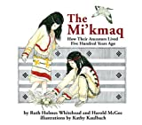 The Mi'kmaq (Micmac): How Their Ancestors Lived Five Hundred Years Ago (0920852211) by Ruth Holmes Whitehead