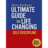 Steve Pavlina's Ultimate Guide to Life Changing Self-Discipline ~ Nick Stevens