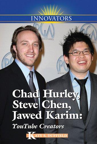 Chad Hurley, Steve Chen, Jawed Karim: YouTube Creators