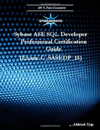 Sybase ASE SQL Developer Professional Certification Guide Exam (Version 15.0)