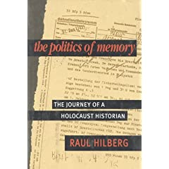 The Politics of Memory: The Journey of a Holocause Historian