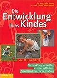 Die Entwicklung Ihres Kindes ....von 0 bis 6 Jahren / Die Entwicklung beobachten, erkennen und foerdern - Heike Kovacs, Gunhild Kilian-Kornell