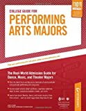 College Guide for Performing Arts Majors: The Real-World Admission Guide for Dance, Music, and Theater Majors (Petersons College Guide for Performing Arts Majors)