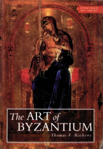Art Of Byzantium: Between Antiquity and Renaissance (EVERYMAN ART LIBRARY)
