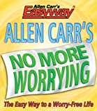 Allen Carr's No More Worrying (0572031858) by Allen Carr