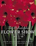img - for The Philadelphia Flower Show: Celebrating 175 Years book / textbook / text book